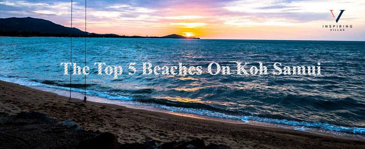 The Top 5 Beaches On Koh Samui